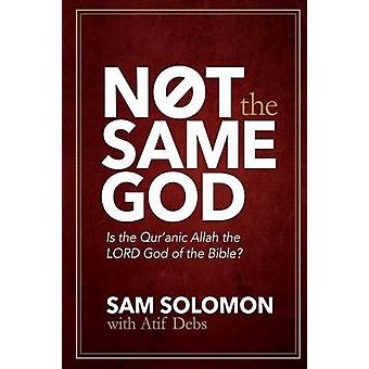 Not the Same God - Is the Qur'an Allah the Lord God of the Bible? by S
