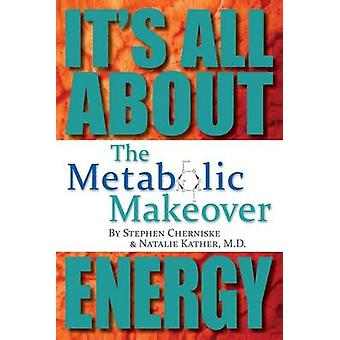 The Metabolic Makeover - It's All About Energy by Natalie Kather M D -