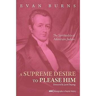 A Supreme Desire to Please Him by E D Burns - 9781498280259 Book