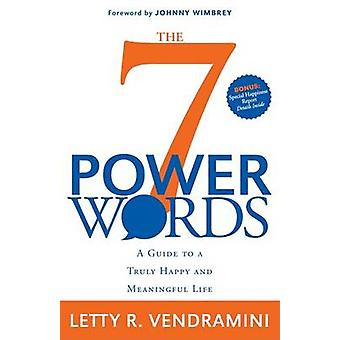 7 Power Words - A Guide to a Truly Happy and Meaningful Life by Letty