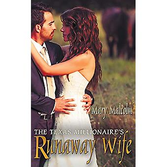The Texas Millionaire's Runaway Wife by Mary Malcolm - 9781628300772