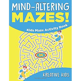 Mind-Altering Mazes! - Kids Maze Activity Book by Kreative Kids - 978