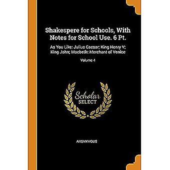 Shakespere for Schools, with Notes for School Use.� 6 Pt.: As You Like: Julius Caesar; King Henry V; King John; Macbeth: Merchant of Venice; Volume 4