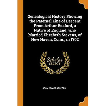 Genealogical History Showing� the Paternal Line of Descent from Arthur Rexford, a Native of England, Who Married Elizabeth Stevens, of New Haven, Conn., in 1702