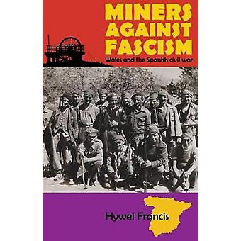 Miners Against Fascism Wales and the Spanish Civil War by Francis & Hywel