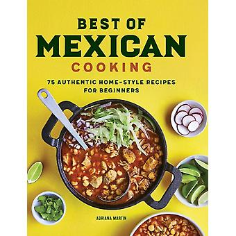 Best of Mexican Cooking  75 Authentic HomeStyle Recipes for Beginners by Adriana Martin