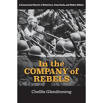 The In the Company of Rebels A Generational Memoir of Bohemians Deep Heads and History Makers