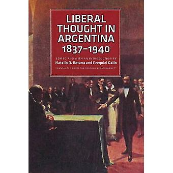 Liberal Thought in Argentina 18371940 by Edited by Natalio R Botana & Edited by Ezequiel Gallo