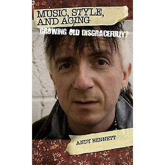 Music - Style - and Aging - Growing Old Disgracefully? by Andy Bennett