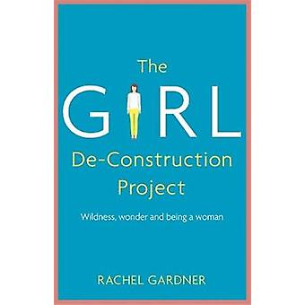 The Girl De-Construction Project - Wildness - wonder and being a woman