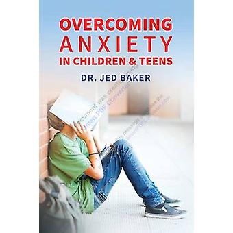 Overcoming Anxiety in Children & Teens by Jed Baker - 9781941765142 B