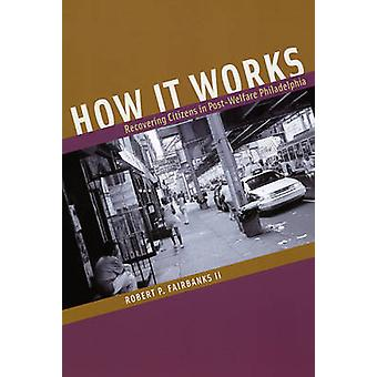 How it Works - Recovering Citizens in Post-welfare Philadelphia by Rob