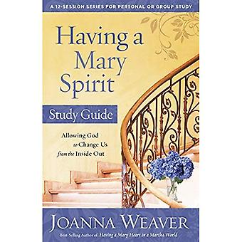 Having a Mary Spirit : Allowing God to Change Us from the Inside Out (Study Guide)
