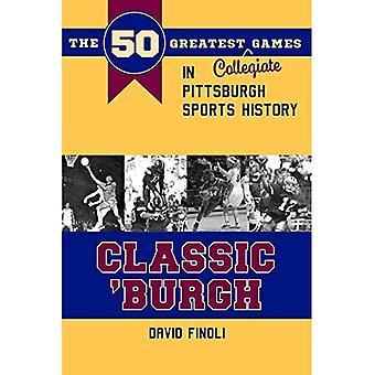 Klassiska ' Burgh: de 50 största Collegiate spel i Pittsburgh sport historia (klassiska sport)
