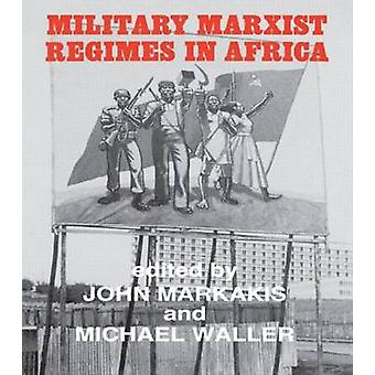 Military Marxist Regimes in Africa by Markakis & John