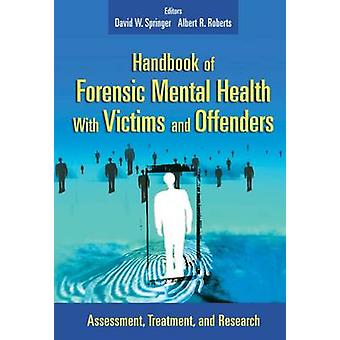 Handbook of Forensic Health with Victims and Offenders Assessment Treatment and Research by Springer & David W.