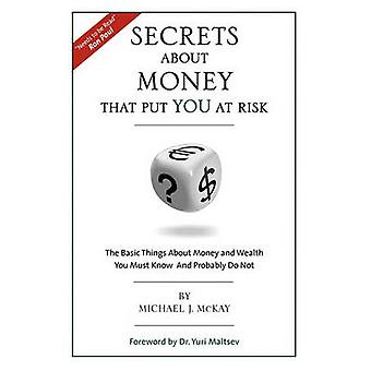 Secrets About Money That Put You At Risk by McKay & Michael J.