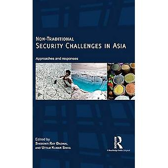 NonTraditional Security Challenges in Asia  Approaches and Responses by Dadwal & Shebonti Ray