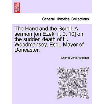 La mano e la pergamena. Un sermone su EZ ii. 9 10 alla morte improvvisa di H. Woodmansey Esq. Sindaco di Doncaster. da Vaughan & Charles John.