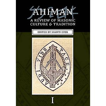Ahiman A Review of Masonic Culture and Tradition Volume 1 by Eyer & Shawn