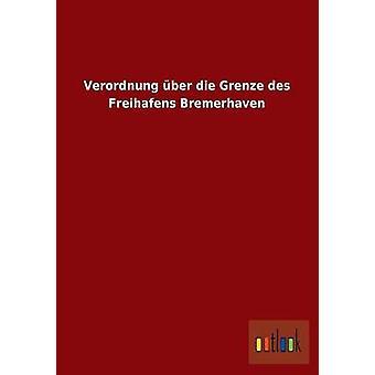 Verordnung ber die Grenze des Freihafens Bremerhaven by ohne Autor