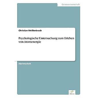 Psychologische Untersuchung Zum Erleben von Atomenergie von Weienbruch & Christian