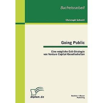 Going Public Eine Mogliche ExitStrategie Von Venture CapitalGesellschaften by Schreitl & Christoph