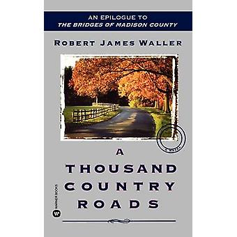 A Thousand Country Roads by Robert James Waller - 9780446613064 Book
