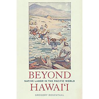 Beyond Hawai'i - Native Labor in the Pacific World by Beyond Hawai'i -