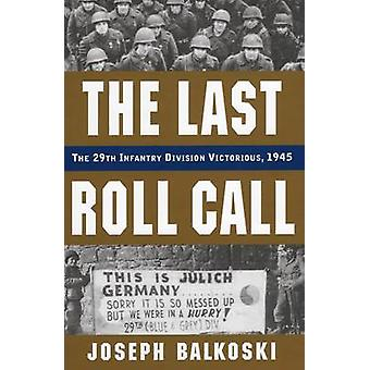 The Last Roll Call - The 29th Infantry Division Victorious - 1945 by B