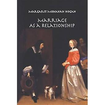 Marriage as a Relationship by Margaret Monahan Hogan - Richard A. McC