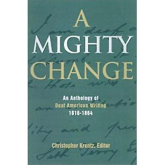 A Mighty Change - An Anthology of Deaf American Writing - 1816-1864 by