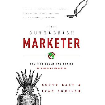 The Cuttlefish Marketer - The Five Essential Traits of a Modern Market