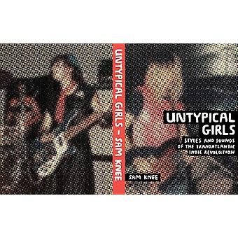 Untypical Girls - Styles and Sounds of the Transatlantic Indie Revolut