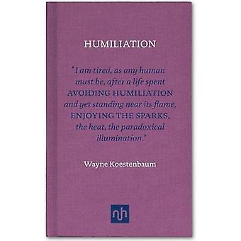 Humiliation by Wayne Koestenbaum - 9781907903465 Book