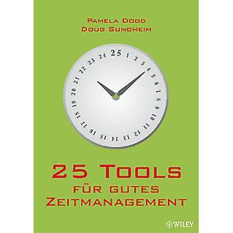 25 Tools fur Gutes Zeitmanagement by Pamela Dodd - Doug Sundheim - Bi