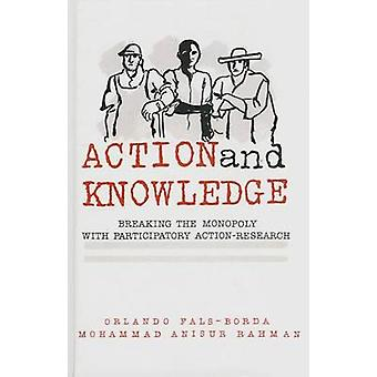 Action and Knowledge  Breaking the Monopoly With Participatory Action Research by Orlando Fals Borda & Mohammad Anisur Rahman
