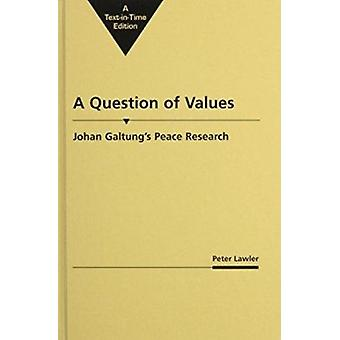 A Question of Values - Johan Galtung's Peace Research by Peter A. Lawl