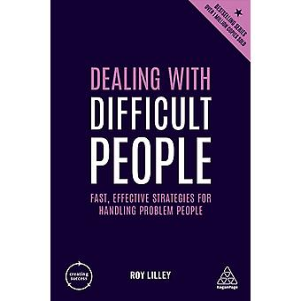Dealing with Difficult People Fast Effective Strategies for Handling Problem People by Lilley & Roy