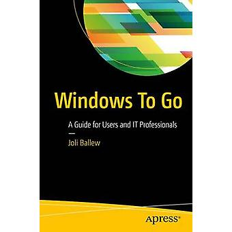 Windows To Go  A Guide for Users and IT Professionals by Ballew & Joli
