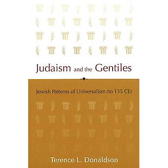 Judaism and the Gentiles  Jewish Patterns of Universalism to 135 CE by Terence L Donaldson