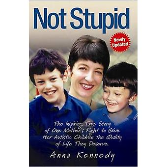 Not Stupid  The Inspiring True Story of One Mothers Fight to Give Her Autistic Children the Quality of Life They Deserve by Anna Kennedy