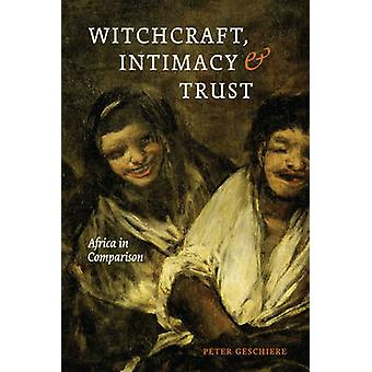 Witchcraft Intimacy and Trust  Africa in Comparison by Peter Geschiere