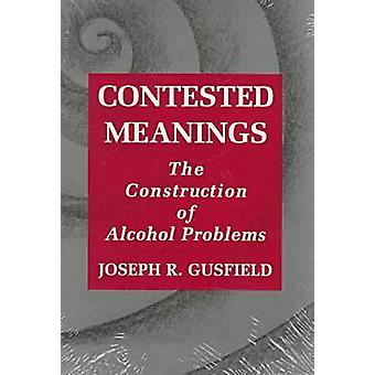 Contested Meanings The Construction of Alcohol Problems by Gusfield & Joseph R.