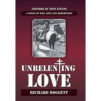 Unrelenting Love A Novel of War Love and Redemption by Doggett & Richard
