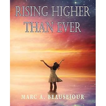 Rising Higher Than Ever by Beausejour & Marc A