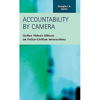 Accountability by Camera Online Videos Effects on PoliceCivilian Interactions by Kelly & Douglas A.