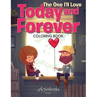 The One Ill Love Today and Forever Coloring Book by Activibooks