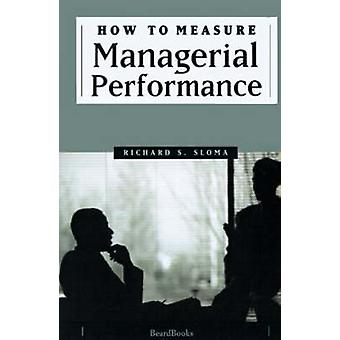 How to Measure Managerial Performance by Sloma & Richard S.