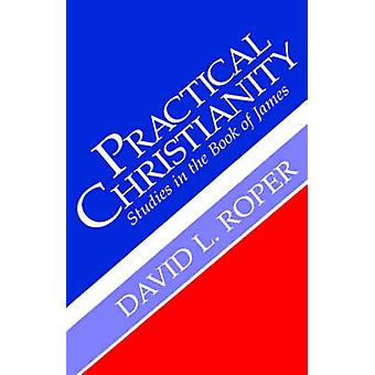 Practical Christianity by Roper & David L.